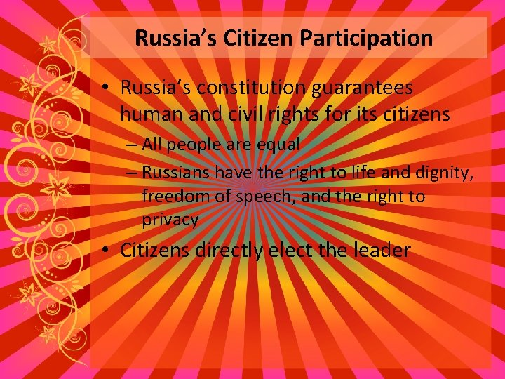 Russia's Citizen Participation • Russia's constitution guarantees human and civil rights for its citizens
