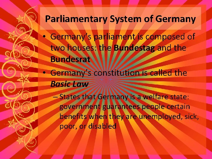 Parliamentary System of Germany • Germany's parliament is composed of two houses: the Bundestag