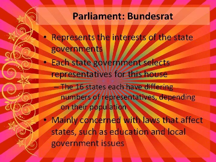 Parliament: Bundesrat • Represents the interests of the state governments • Each state government
