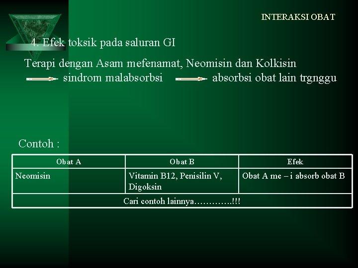 INTERAKSI OBAT 4. Efek toksik pada saluran GI Terapi dengan Asam mefenamat, Neomisin dan