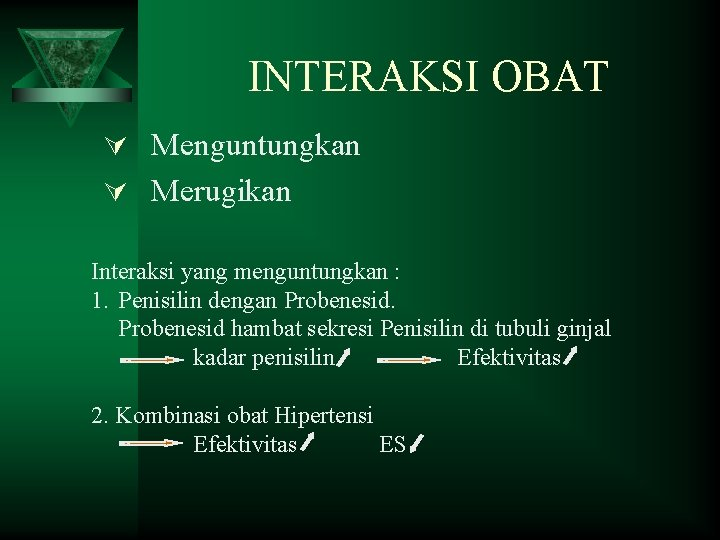 INTERAKSI OBAT Ú Menguntungkan Ú Merugikan Interaksi yang menguntungkan : 1. Penisilin dengan Probenesid