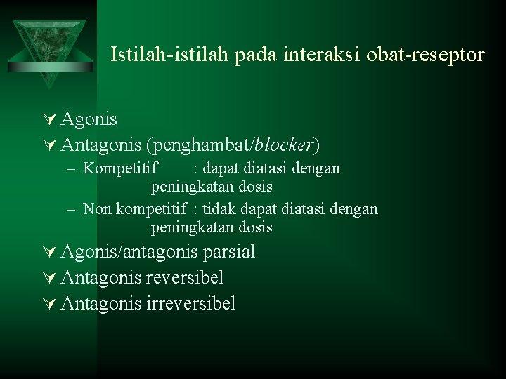 Istilah-istilah pada interaksi obat-reseptor Ú Agonis Ú Antagonis (penghambat/blocker) – Kompetitif : dapat diatasi