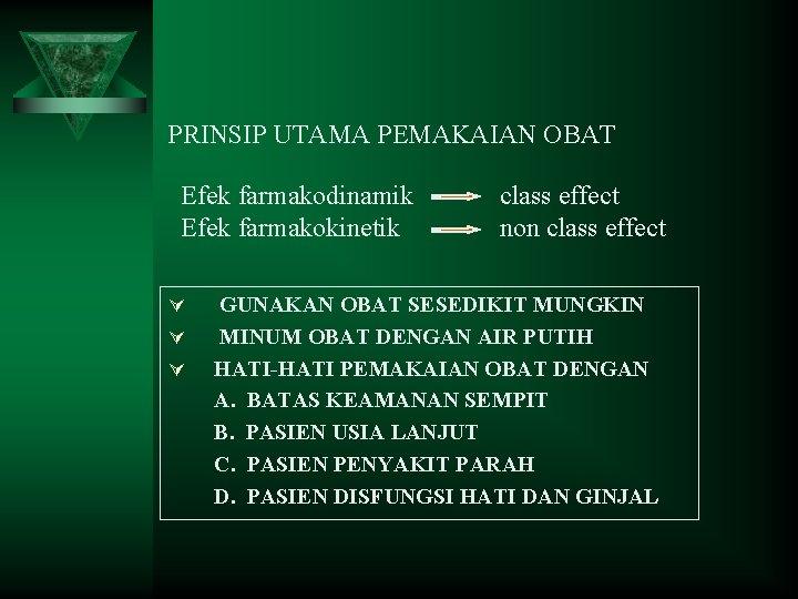 PRINSIP UTAMA PEMAKAIAN OBAT Efek farmakodinamik Efek farmakokinetik Ú Ú Ú class effect non