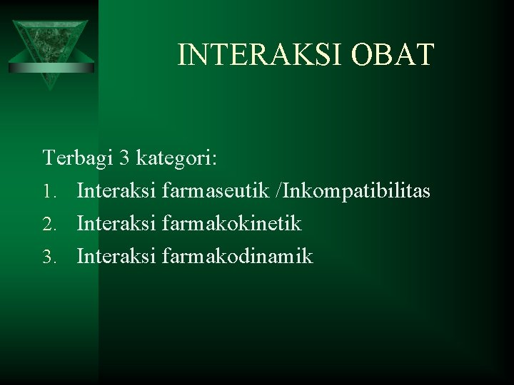 INTERAKSI OBAT Terbagi 3 kategori: 1. Interaksi farmaseutik /Inkompatibilitas 2. Interaksi farmakokinetik 3. Interaksi