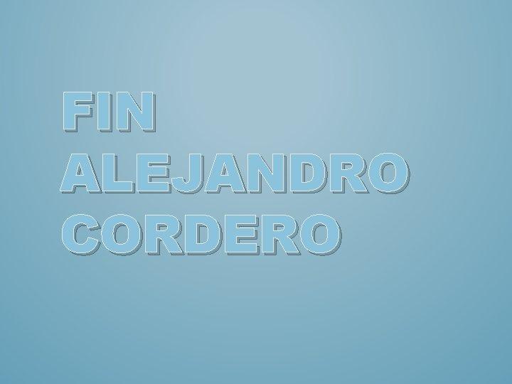 FIN ALEJANDRO CORDERO