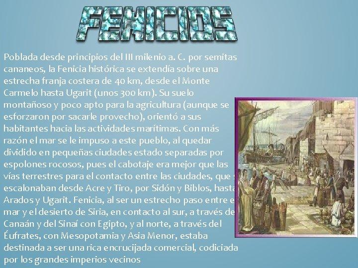 Poblada desde principios del III milenio a. C. por semitas cananeos, la Fenicia histórica