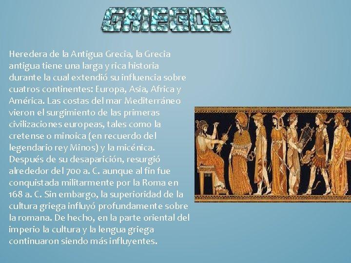 Heredera de la Antigua Grecia, la Grecia antigua tiene una larga y rica historia