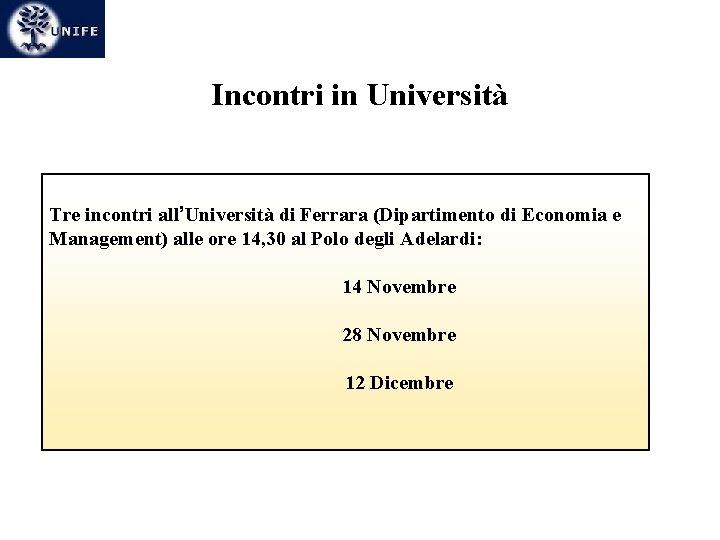Incontri in Università Tre incontri all'Università di Ferrara (Dipartimento di Economia e Management) alle