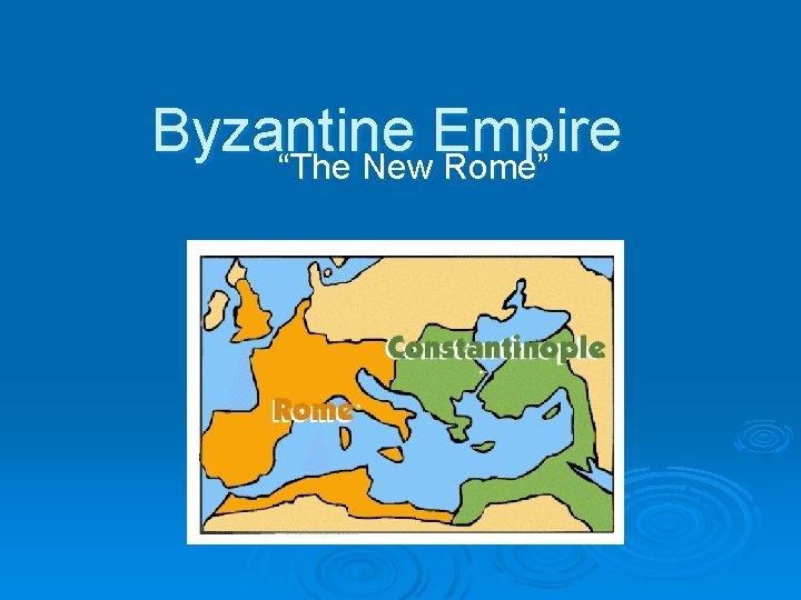 "Byzantine Empire ""The New Rome"""