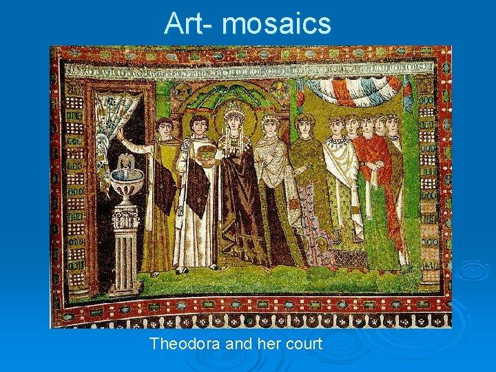 Art- mosaics Theodora and her court