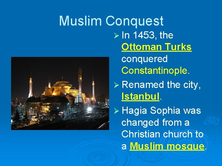 Muslim Conquest Ø In 1453, the Ottoman Turks conquered Constantinople. Ø Renamed the city,