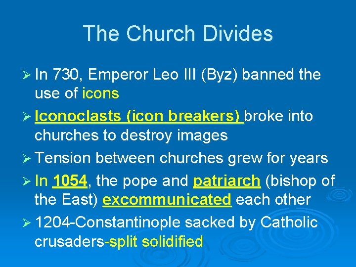 The Church Divides Ø In 730, Emperor Leo III (Byz) banned the use of