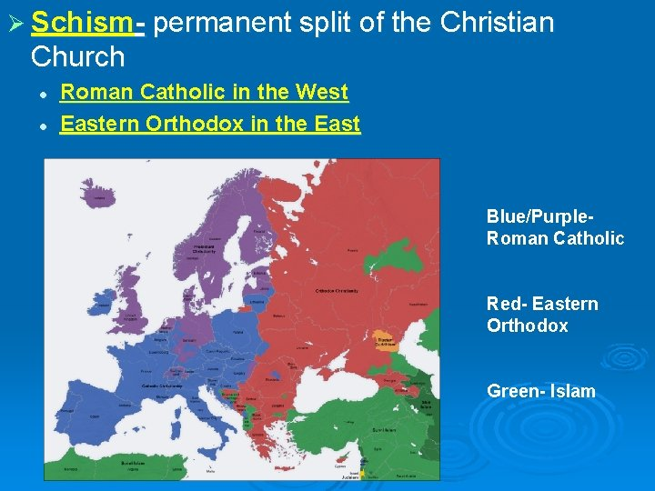 Ø Schism- permanent split of the Christian Church l l Roman Catholic in the