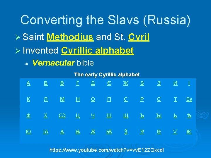 Converting the Slavs (Russia) Ø Saint Methodius and St. Cyril Ø Invented Cyrillic alphabet