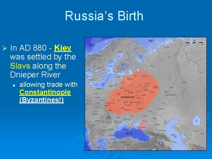 Russia's Birth Ø In AD 880 - Kiev was settled by the Slavs along