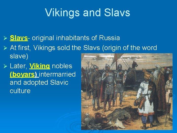 Vikings and Slavs- original inhabitants of Russia Ø At first, Vikings sold the Slavs