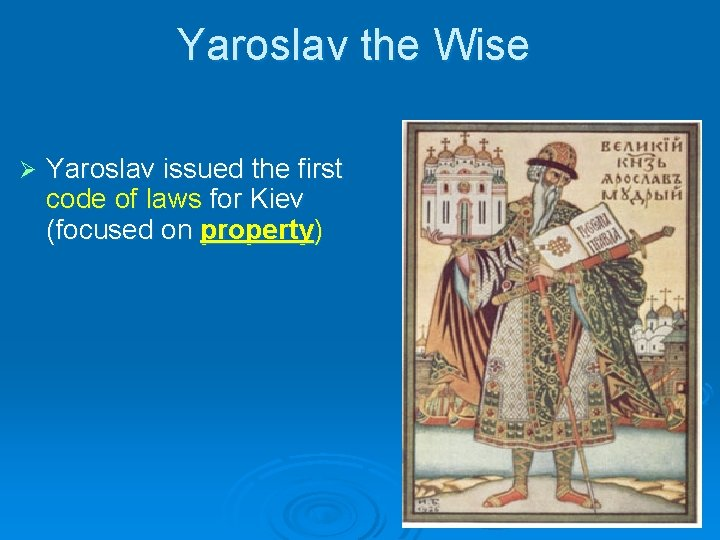 Yaroslav the Wise Ø Yaroslav issued the first code of laws for Kiev (focused