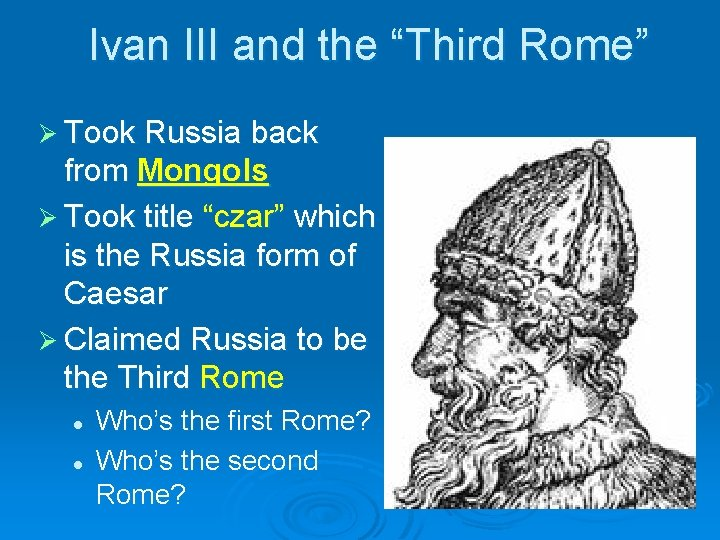 """Ivan III and the """"Third Rome"""" Ø Took Russia back from Mongols Ø Took"""