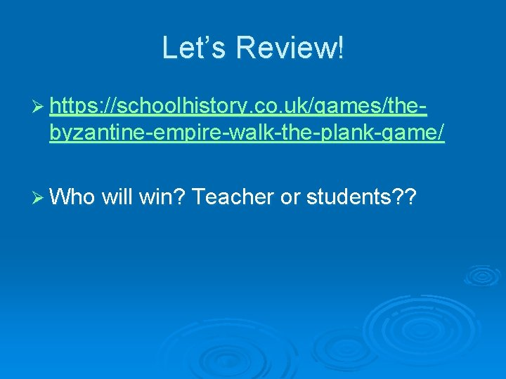 Let's Review! Ø https: //schoolhistory. co. uk/games/the- byzantine-empire-walk-the-plank-game/ Ø Who will win? Teacher or