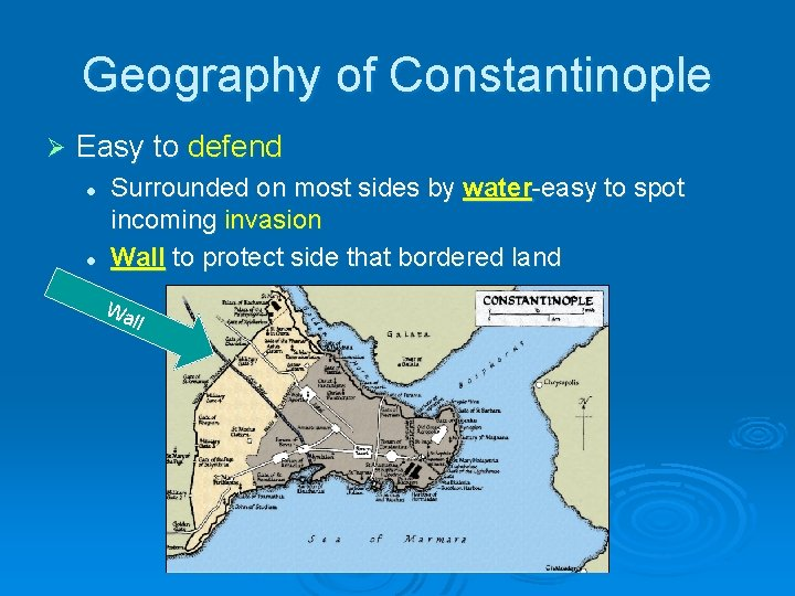 Geography of Constantinople Ø Easy to defend l l Surrounded on most sides by