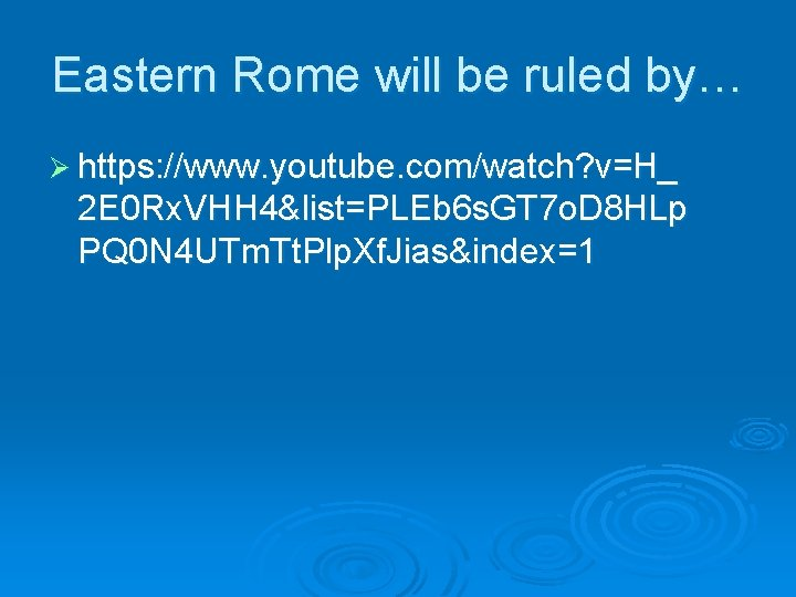 Eastern Rome will be ruled by… Ø https: //www. youtube. com/watch? v=H_ 2 E