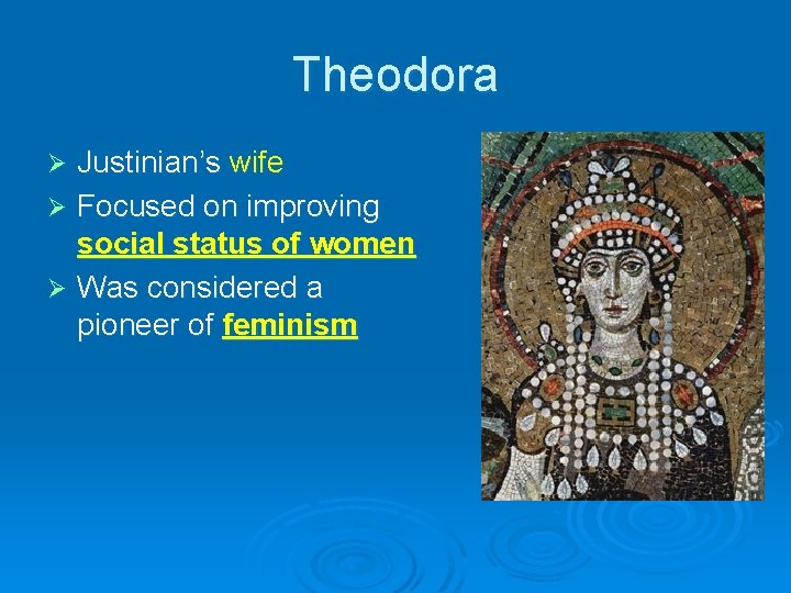 Theodora Justinian's wife Ø Focused on improving social status of women Ø Was considered