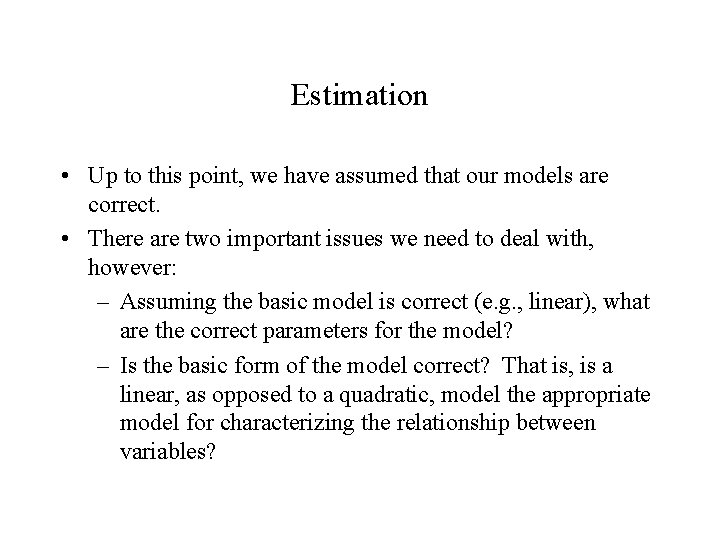 Estimation • Up to this point, we have assumed that our models are correct.