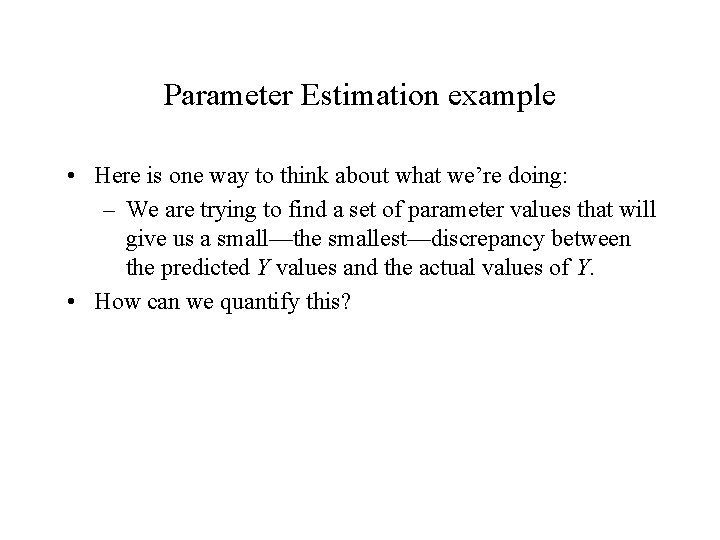 Parameter Estimation example • Here is one way to think about what we're doing: