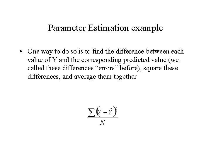 Parameter Estimation example • One way to do so is to find the difference