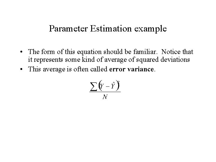 Parameter Estimation example • The form of this equation should be familiar. Notice that