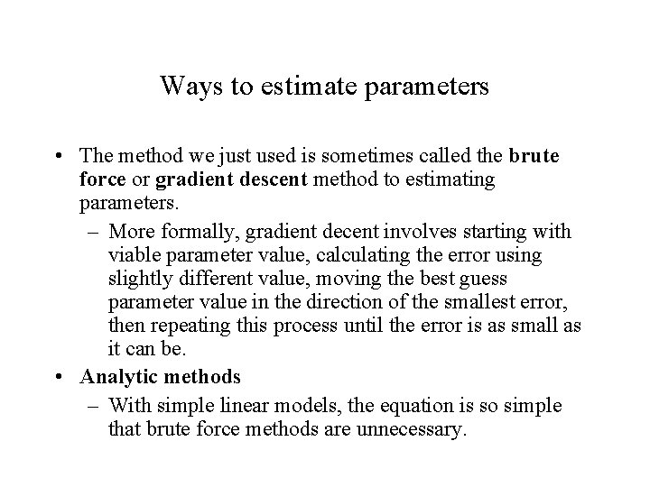 Ways to estimate parameters • The method we just used is sometimes called the