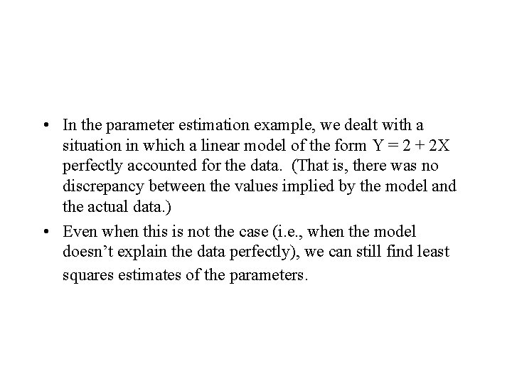 • In the parameter estimation example, we dealt with a situation in which