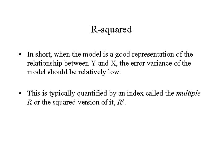 R-squared • In short, when the model is a good representation of the relationship