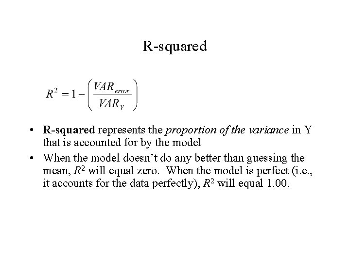 R-squared • R-squared represents the proportion of the variance in Y that is accounted