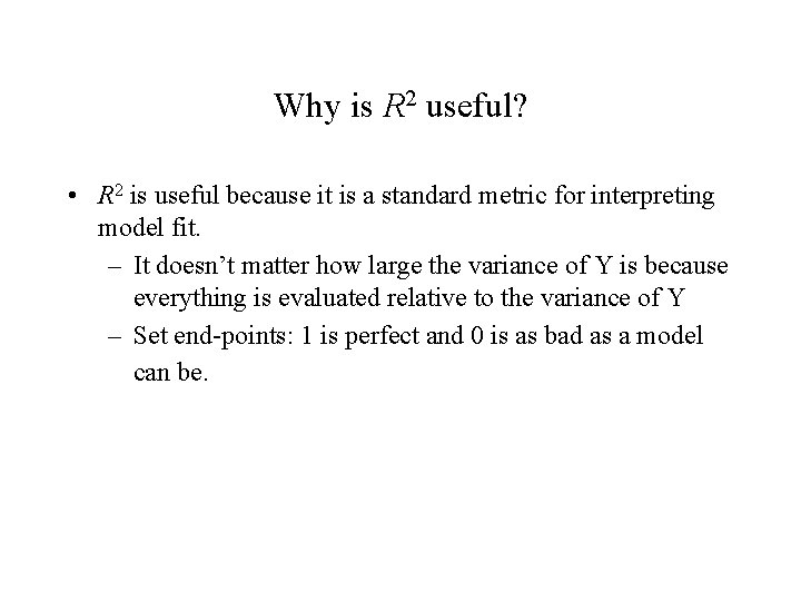Why is R 2 useful? • R 2 is useful because it is a