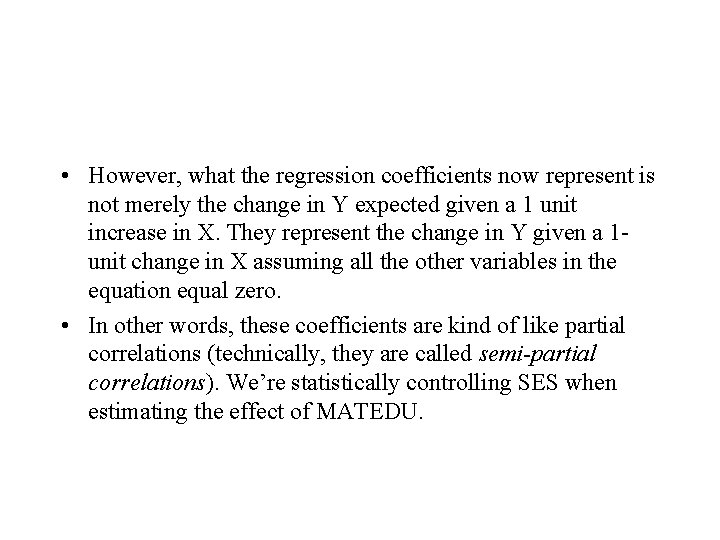 • However, what the regression coefficients now represent is not merely the change
