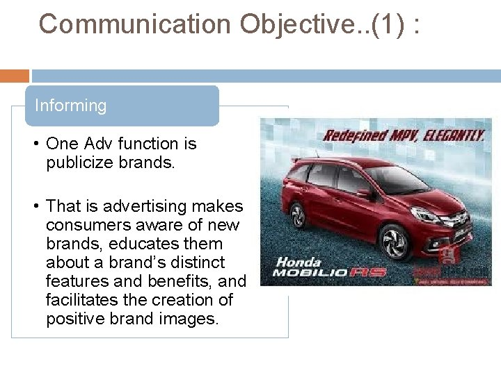 Communication Objective. . (1) : Informing • One Adv function is publicize brands. •