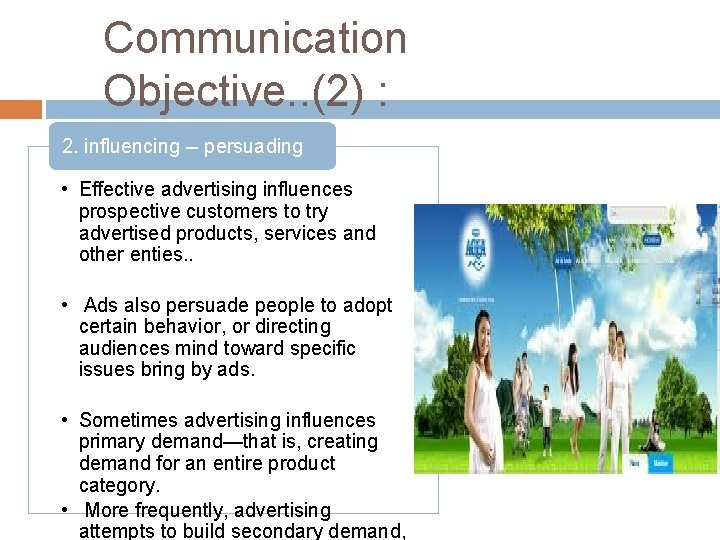 Communication Objective. . (2) : 2. influencing -- persuading • Effective advertising influences prospective