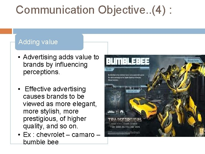 Communication Objective. . (4) : Adding value • Advertising adds value to brands by