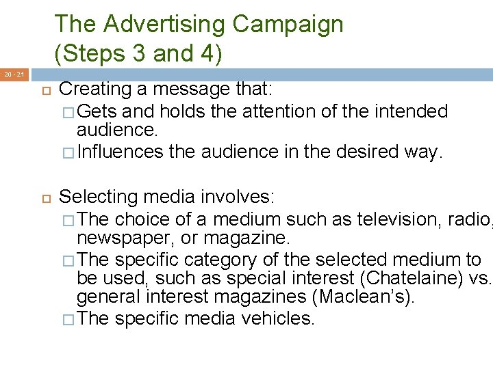 The Advertising Campaign (Steps 3 and 4) 20 - 21 Creating a message that: