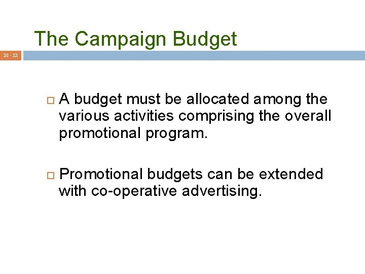 The Campaign Budget 20 - 22 A budget must be allocated among the various
