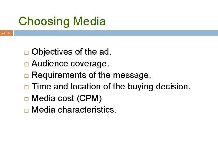 Choosing Media 20 - 23 Objectives of the ad. Audience coverage. Requirements of the