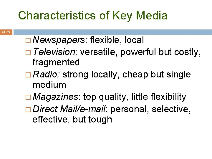 Characteristics of Key Media 20 - 24 Newspapers: flexible, local Television: versatile, powerful but
