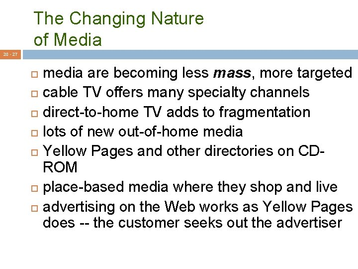 The Changing Nature of Media 20 - 27 media are becoming less mass, more