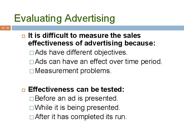 Evaluating Advertising 20 - 28 It is difficult to measure the sales effectiveness of