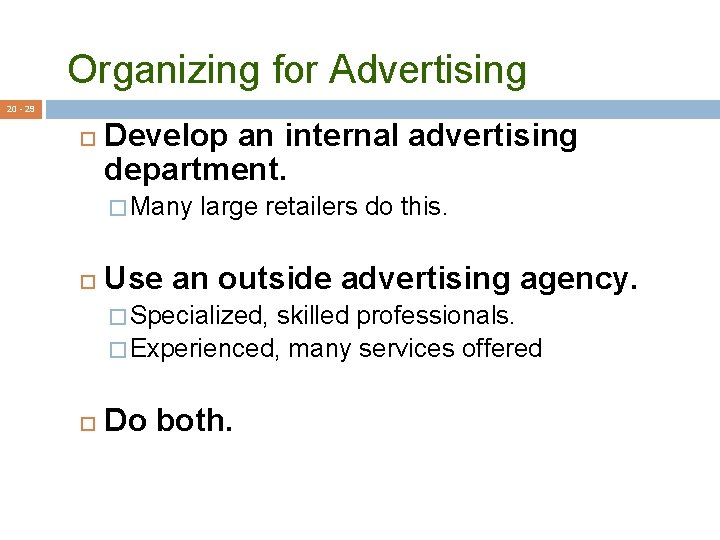 Organizing for Advertising 20 - 29 Develop an internal advertising department. � Many large