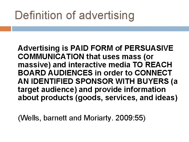 Definition of advertising Advertising is PAID FORM of PERSUASIVE COMMUNICATION that uses mass (or