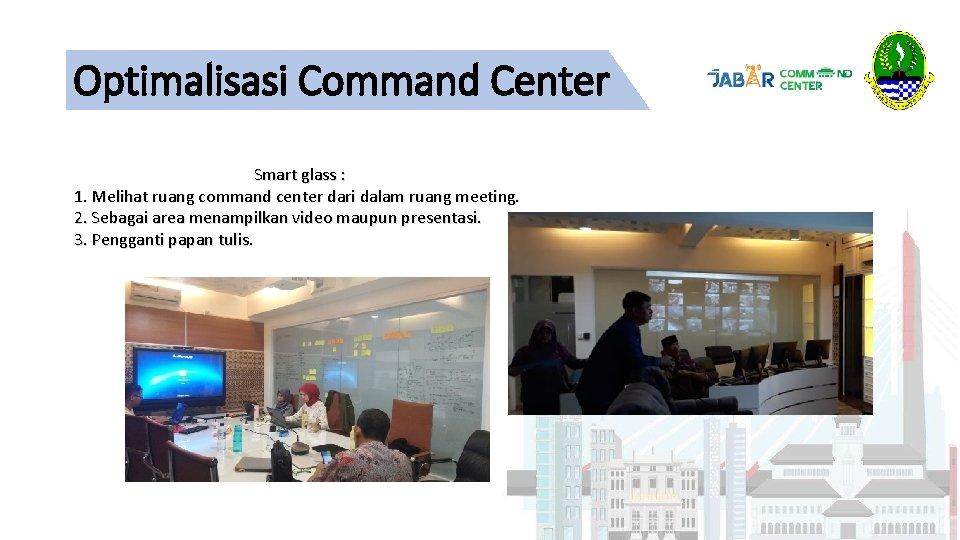 Optimalisasi Command Center Smart glass : 1. Melihat ruang command center dari dalam ruang