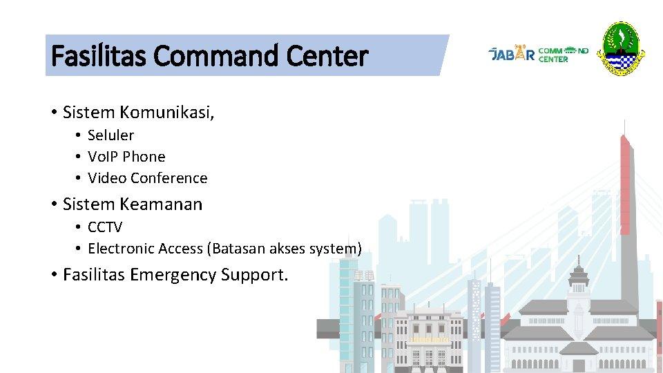 Fasilitas Command Center • Sistem Komunikasi, • Seluler • Vo. IP Phone • Video