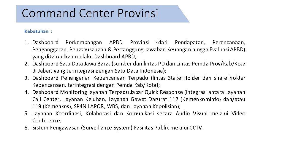 Command Center Provinsi Kebutuhan : 1. Dashboard Perkembangan APBD Provinsi (dari Pendapatan, Perencanaan, Penganggaran,
